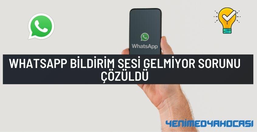 Whatsapp bildirim sesi gelmiyor