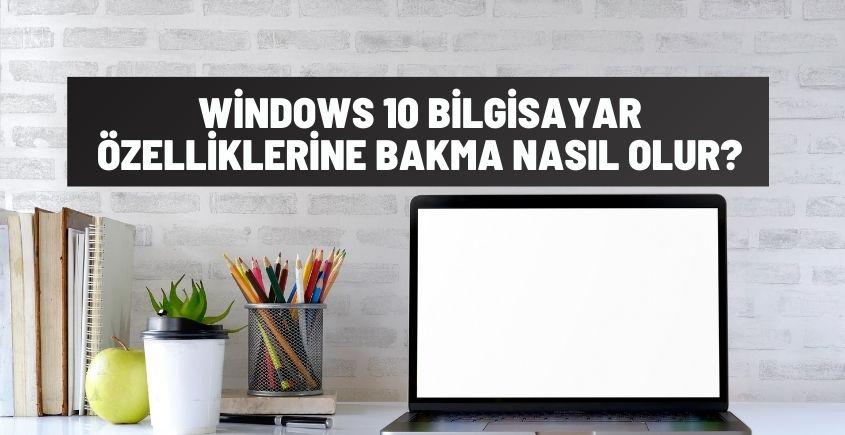 Windows 10 Bilgisayar Özelliklerine Bakma