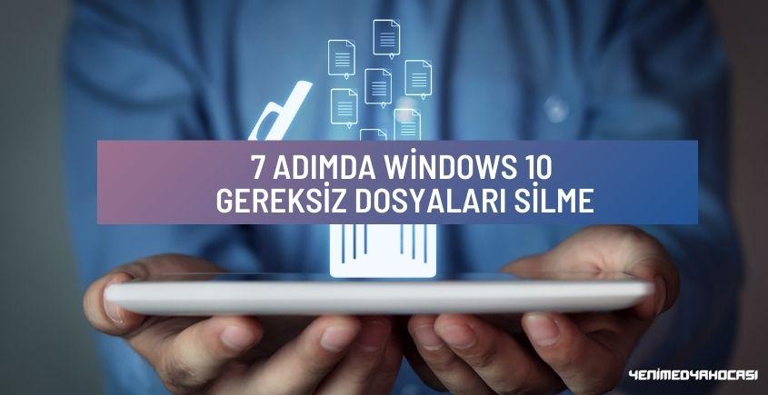 7 Adımda Windows 10 Gereksiz Dosyaları Silme