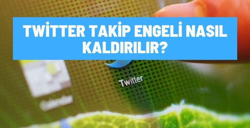 Twitter takip engeli kaldırma