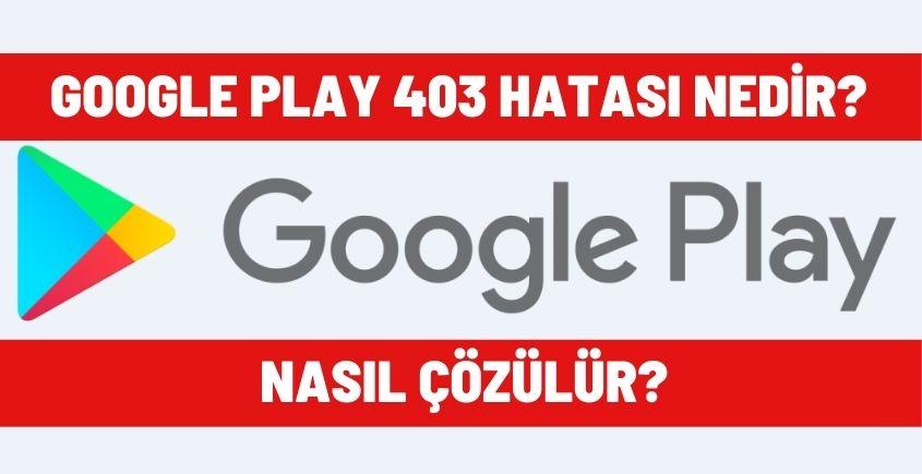 Google play 403 hatası